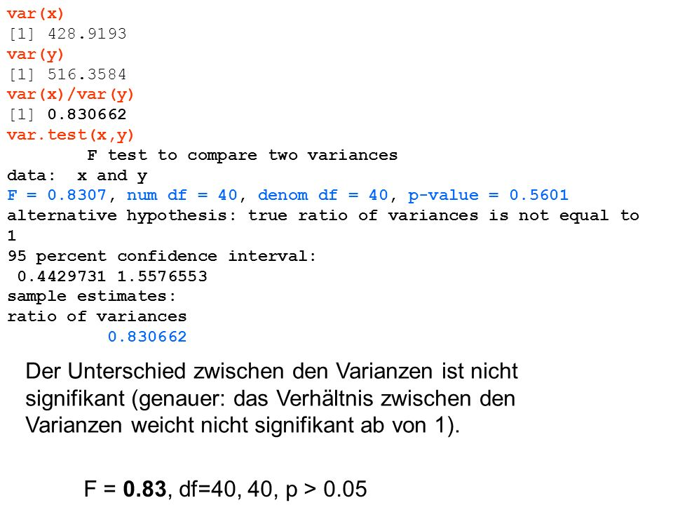 var(x)[1] 428.9193. var(y) [1] 516.3584. var(x)/var(y) [1] 0.830662. var.test(x,y) F test to compare two variances.